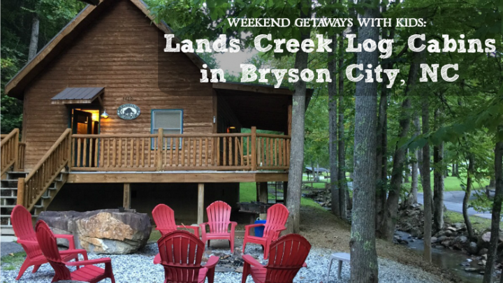 weekend getaways with kids smokey mountain vacations bryson city NC